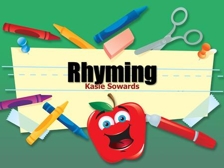 Kasie Sowards WHAT IS RHYME ? Rhyming words are words that sound the same at the end.