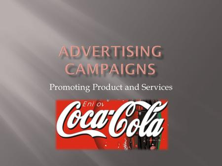 Promoting Product and Services. Advertising campaigns are a group of advertisements, commercials, and related promotional material and activities designed.