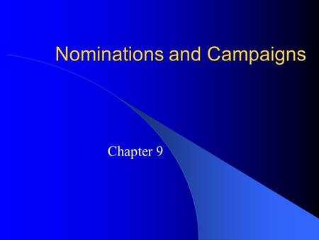 Nominations and Campaigns Chapter 9. The Nomination Game Nomination: – The official endorsement of a candidate for office by a political party. Generally,