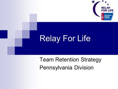 Relay For Life Team Retention Strategy Pennsylvania Division.