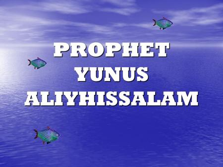 PROPHET YUNUS ALIYHISSALAM. Prophet Yunus (alayhis salam) was sent by Allah to a big town where the people had forgotten Allah (Subhanahu wa Ta'ala)'s.