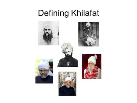 Defining Khilafat. What Does Khilafat Mean? The word Khilafat means successorship. –This means that the Khalifa of the time is a successor of a prophet.