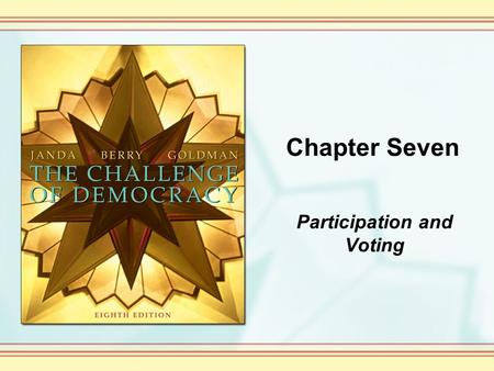 Chapter Seven Participation and Voting. Copyright © Houghton Mifflin Company. All rights reserved. 7-2 The text defines _____ as the actions by which.