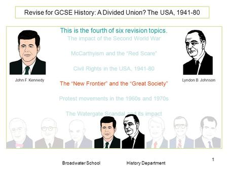 Broadwater School History Department 1 Revise for GCSE History: A Divided Union? The USA, 1941-80 This is the fourth of six revision topics. The impact.