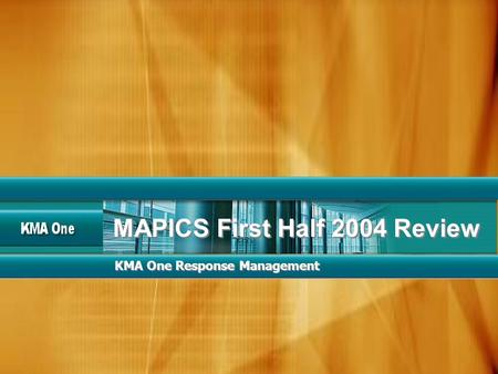 KMA One Response Management MAPICS First Half 2004 Review.