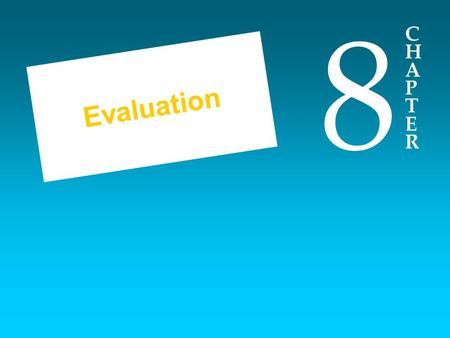 CHAPTERCHAPTER 8 Evaluation. Topics Covered in Chapter 8 The Purpose of Evaluation Objectives: A Prerequisite for Evaluation Current Status of Measurement.