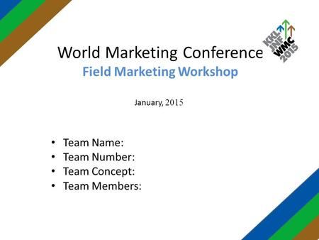 World Marketing Conference Field Marketing Workshop 2015January, Team Name: Team Number: Team Concept: Team Members: