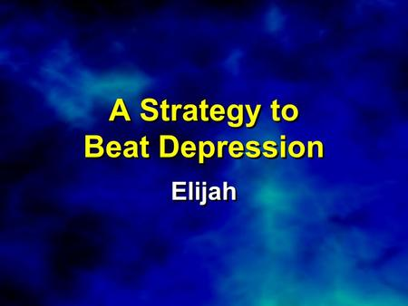 A Strategy to Beat Depression Elijah. 1 Kings 19:1-3a (NIV) Now Ahab told Jezebel everything Elijah had done and how he had killed all the prophets with.