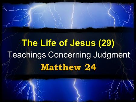 Teachings Concerning Judgment Matthew 24