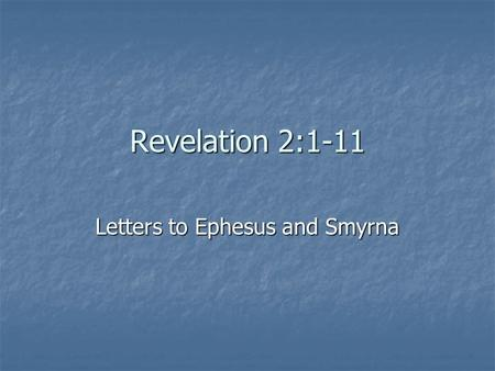 Revelation 2:1-11 Letters to Ephesus and Smyrna. Outline of Revelation Preparation of the Prophet: His Past Vision (1:1 – 20) Preparation of the Prophet: