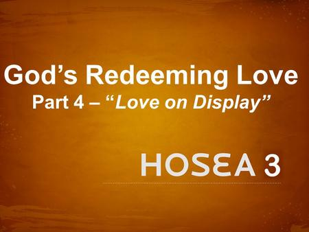 "3 God's Redeeming Love Part 4 – ""Love on Display""."