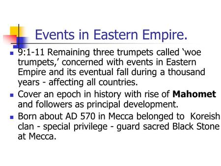 Events in Eastern Empire. 9:1-11 Remaining three trumpets called 'woe trumpets,' concerned with events in Eastern Empire and its eventual fall during a.