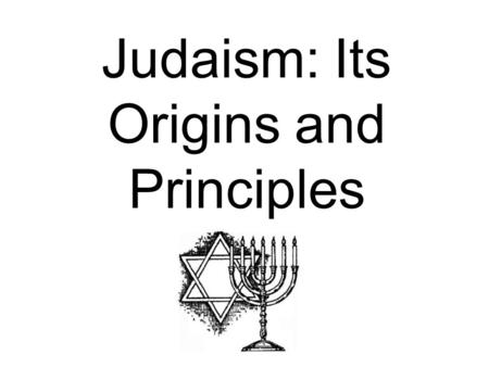 "Judaism: Its Origins and Principles. What is Judaism? ""You are not what you say but what you do."" What does this mean?"
