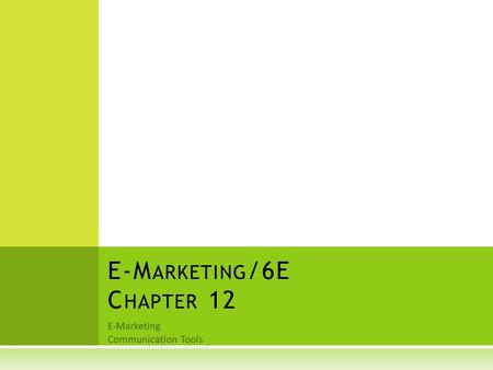 E-Marketing Communication Tools E-M ARKETING /6E C HAPTER 12.