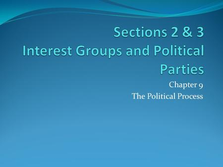 Chapter 9 The Political Process. People who share similar views and goals may form an interest group. Interest groups represent a wide variety of attitudes.