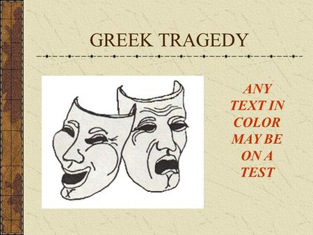 GREEK TRAGEDY ANY TEXT IN COLOR MAY BE ON A TEST.
