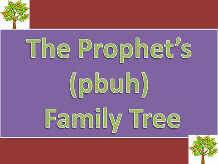 Activity 1 Draw or print this tree and List the Prophet's (pbuh) children 1. 2. 3. 4. 5 7. 6.