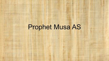 Prophet Musa AS. A short while before Prophet Moosa (AS) was born, Fir'aun was told that a boy from the Bani Israa'eel would soon be born and at whose.