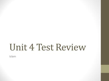 Unit 4 Test Review Islam. What is a caliph? A successor to the prophet Muhammad.
