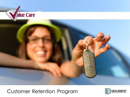 Customer Retention Program. Lifetime customer communication and contact with each of your customers Lifetime tracking and monitoring of your customers'