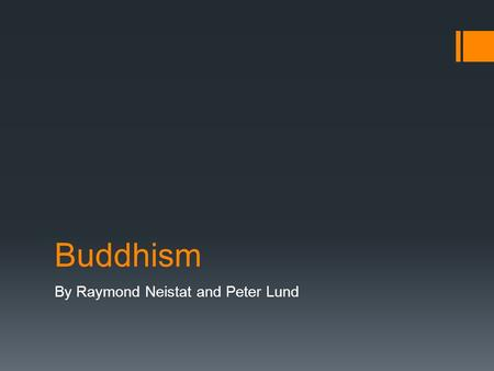 Buddhism By Raymond Neistat and Peter Lund. Gautama: The First Buddha  Buddhism was founded by Siddartha Gautama  Gautama was born in about 566 B.C.
