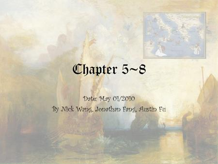 Chapter 5~8 Date: May 01/2010 By Nick Wang, Jonathan Fang, Austin Fu.