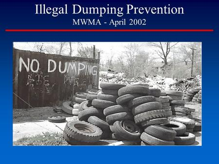 Illegal Dumping Prevention MWMA - April 2002. Drivers Special handling requirements Landfill bans Cost Lack of convenient & affordable disposal options.