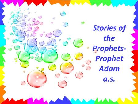 Stories of the Prophets- Prophet Adam a.s.. Allah made the mountains and the seas. He made the heavens and the stars. He made all the animals. He made.