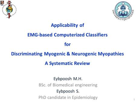 Applicability of EMG-based Computerized Classifiers for Discriminating Myogenic & Neurogenic Myopathies A Systematic Review Eybpoosh M.H. BSc. of Biomedical.