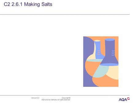Version 2.0 Copyright © AQA and its licensors. All rights reserved. C2 2.6.1 Making Salts.