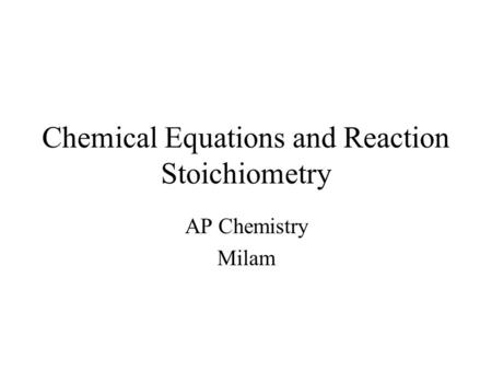 Chemical Equations and Reaction Stoichiometry AP Chemistry Milam.