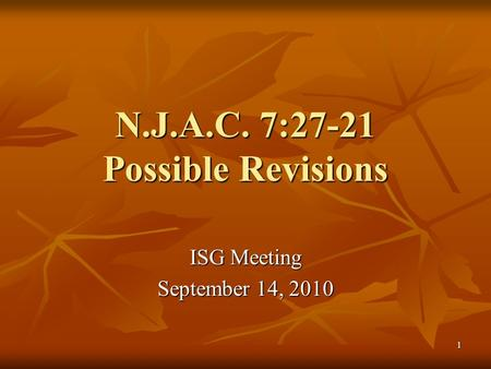 1 N.J.A.C. 7:27-21 Possible Revisions ISG Meeting September 14, 2010.