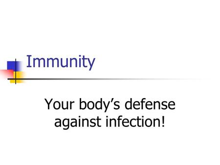 Immunity Your body's defense against infection!. Immune System A group of organs and tissues that protect you from foreign invaders Skin Thymus gland.