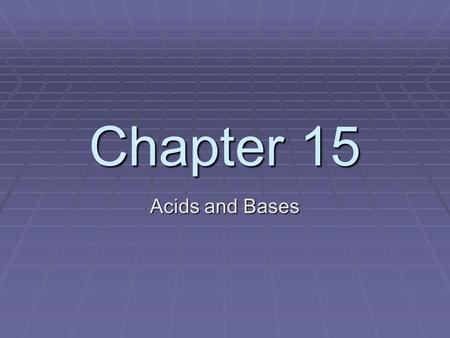 Chapter 15 Acids and Bases. Acids Vocabulary – Hydrogen ion = H +1 = Proton General Properties of Acids: Acids have a sour taste (ex – citrus fruits,