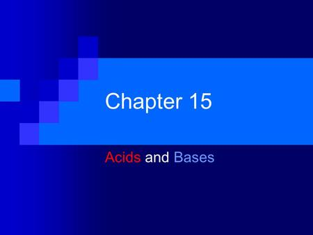Chapter 15 Acids and Bases. Sect. 15-1: Properties of Acids and Bases Acids  Have a sour taste  Change the color of acid-base indicators  Some react.