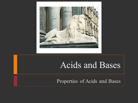 Acids and Bases Properties of Acids and Bases.  Objectives  List five general properties of aqueous acids and bases  Name common binary acids and oxyacids,