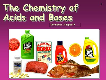 1 The Chemistry of Acids and Bases Chemistry I – Chapter 19.