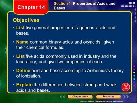 Copyright © by Holt, Rinehart and Winston. All rights reserved. ResourcesChapter menu Objectives List five general properties of aqueous acids and bases.