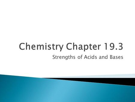 Strengths of Acids and Bases.  Acids and bases are classified as strong or weak according to the degree to which they ionize in water.  Strong acids.