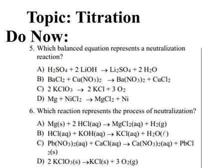 Topic: Titration Do Now:. Acid-Base Titration A procedure used in order to determine the molarity of an acid or baseA procedure used in order to determine.