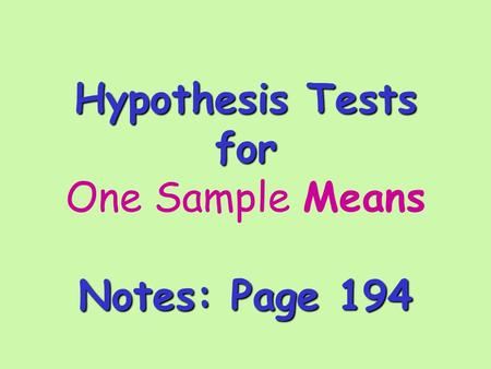 Hypothesis Tests for Notes: Page 194 Hypothesis Tests for One Sample Means Notes: Page 194.