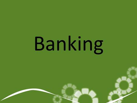 Banking. Checking Account With a checking account… Write a check ATM Card Debit Card.