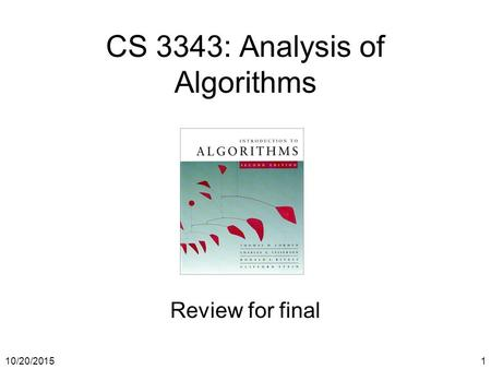 10/20/20151 CS 3343: Analysis of Algorithms Review for final.