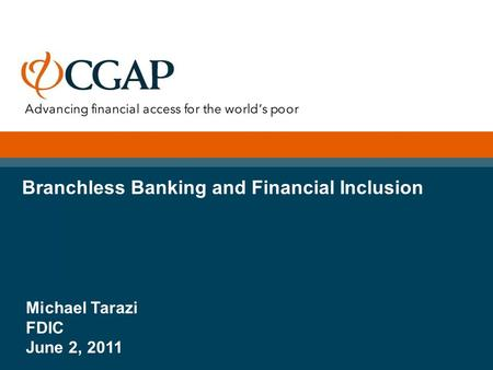 Branchless Banking and Financial Inclusion Michael Tarazi FDIC June 2, 2011.