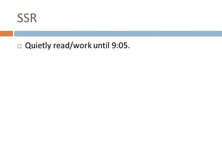 SSR  Quietly read/work until 9:05.. Entry Slip – 9/4  Complete the SMART goal activity worksheet. LT: I can write a SMART goal.