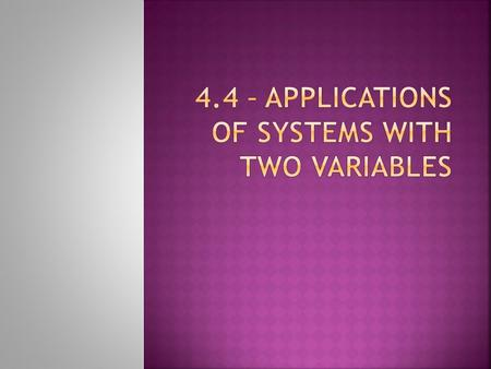 Using Linear Systems to Solve Application Problems:  1. Define the variables. There will be two unknown values that you are trying to find. Give each.