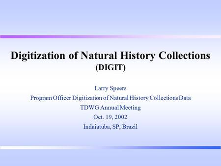 Digitization of Natural History Collections (DIGIT) Larry Speers Program Officer Digitization of Natural History Collections Data TDWG Annual Meeting Oct.