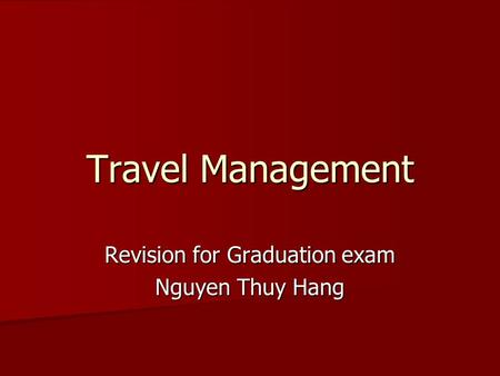 Travel Management Revision for Graduation exam Nguyen Thuy Hang.