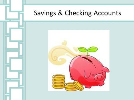 Savings & Checking Accounts. Saving Basics Savings accounts provide an easily accessible place for people to store their money and to have money for emergencies.