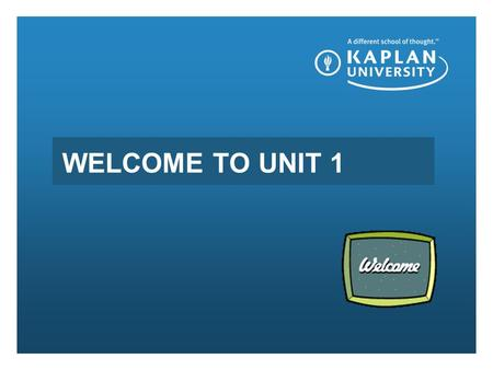 WELCOME TO UNIT 1. Tonight's Agenda Tonight I am going to review the following topics with you: The syllabus, the expectations for the course, we will.